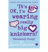 It's OK, I'm Wearing Really Big Knickers - Louise Rennison