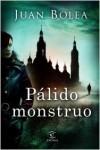 Pálido monstruo - Juan Bolea