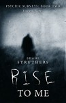 Psychic Surveys Book Two: Rise To Me - A Supernatural Thriller - Shani Struthers