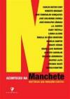 Aconteceu na Manchete - As Histórias Que Ningém Contou - Carlos Heitor Cony, Roberto Muggiati, Marília Campos, Joao Maximo