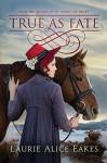 True As Fate - Laurie Alice Eakes