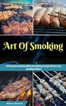 Art of Smoking: 60 homemade healthy smoking recipes from my chubby Mom (smoking meat recipes,smoking vegetable recipes,smoking fish recipes,BBQ side Dishes recipes,Healthy homemade recipes) - Allyson Russell