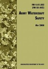 Army Watercraft Safety: The Official U.S. Army Field Manual FM 4-01.502 (FM 55-502), 1 May 2008 Revision - U.S. Department of the Army