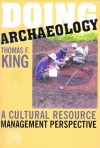 DOING ARCH'OLOGY: A CULTURAL RESOURCE MANAGEMENT PERSPECTIVE - Thomas F. King