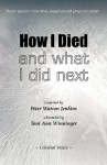 How I Died (and what I did next) - Peter Watson Jenkins, Toni Ann Winninger