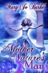 Mother Nature's Man - Mary Jo Burke
