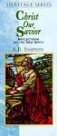 Christ Our Savior: Reflections on the New Birth - Albert Benjamin Simpson