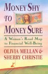 Money Shy to Money Sure: A Woman's Road Map to Financial Well-Being - Olivia Mellan, Sherry Christie
