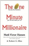 The One Minute Millionaire: The Story That Transforms Your Life and Makes You Rich - Robert Allen, Mark Victor Hansen