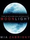 The Disturbing Effect of Moonlight - Mia Zabrisky