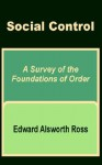 Social Control: A Survey of the Foundations of Order - Edward Alsworth Ross