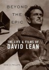 Beyond the Epic: The Life and Films of David Lean - Gene D. Phillips