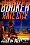 BOOKER - Hate City (A Private Investigator Thriller Series of Crime and Suspense): Volume 3 - John W. Mefford