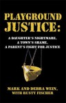 Playground Justice: A Daughter's Nightmare, a Town's Shame, a Parent's Fight for Justice - Mark Wein, Rusty Fischer