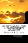 Gilbert and Sullivan 14 Plays Complete Collection - W.S. Gilbert, Arthur Seymour Sullivan