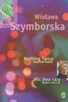 Nothing Twice: Selected Poems - Wisława Szymborska