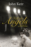 Fell the Angels: The Case of the Priory Murder - John Kerr
