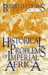 Historical Problems Of Imperial Africa - Robert O. Collins