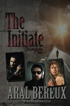The Initiate: Chronicle #4 (The Julianna Rae Chronicles) - Aral Bereux