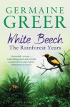White Beech: The Rainforest Years - Germaine Greer