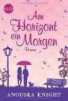 Am Horizont ein Morgen - Anouska Knight, Ivonne Senn