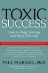 Toxic Success: How to Stop Striving and Start Thriving - Paul Pearsall