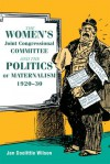 The Women's Joint Congressional Committee and the Politics of Maternalism, 1920-30 - Jan Doolittle Wilson