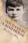 Ten Days In a Mad-House: Illustrated - Nellie Bly
