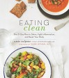 Eating Clean: The 21-Day Plan to Detox, Fight Inflammation, and Reset Your Body - Amie Valpone, Mark Hyman