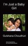 I'm Just A Baby Girl - Gulshana Choudhuri