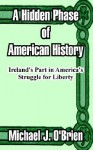 A Hidden Phase of American History: Ireland's Part in America's Struggle for Liberty - Michael J. O'Brien