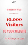10 FREE Ways To Get 10,000 Visitors To Your Website In 30 Days - W C