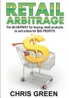 Retail Arbitrage: The Blueprint for Buying Retail Products to Resell Online - Chris Green