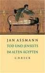 Tod Und Jenseits Im Alten Ägypten. Sonderausgabe - Jan Assmann