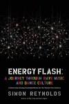 Energy Flash: A Journey Through Rave Music and Dance Culture - Simon Reynolds