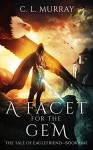 A Facet for the Gem (The Tale of Eaglefriend Book 1) - C. L. Murray