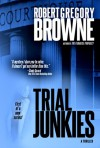 Trial Junkies - Robert Gregory Browne