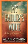My Father's Voice: A Tale of Undying Love - Alan Cohen