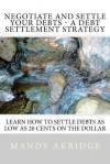 Negotiate and Settle Your Debts: A Debt Settlement Strategy - Mandy Akridge