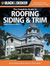 Black & Decker the Complete Guide to Roofing Siding & Trim: Updated 2nd Edition, Protect & Beautify the Exterior of Your Home - Chris Marshall