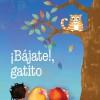 Baja, Gatito! = Kitty Come Down! - Jo Cleland, Anita DuFalla