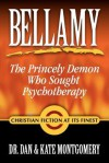 Bellamy: The Princely Demon Who Sought Psychotherapy - Dan Montgomery, Kate Montgomery