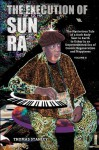 The Execution of Sun Ra: The Mysterious Tale of a Dark Body Sent to Earth to Usher in an Unprecedented Era of Cosmic Regeneration and Happiness (Volume II) - Thomas Stanley