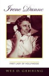 Irene Dunne: First Lady of Hollywood (The Scarecrow Filmmakers Series) - Wes D. Gehring