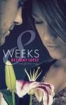 8 Weeks - Bethany Lopez