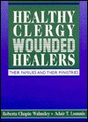 Healthy Clergy, Wounded Healers: Their Families and Their Ministries - Roberta Chapin Walmsley, Adair T. Lummis