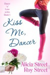 Kiss Me, Dancer - Alicia Street, Roy Street