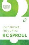 Que Buena Pregunta! = That's a Good Question! - R.C. Sproul