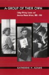 Group of Their Own a: College Writing Courses and American Women Writers, 1880-1940 - Katherine H. Adams
