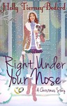Right Under Your Nose: A Christmas Story - Holly Tierney-Bedord